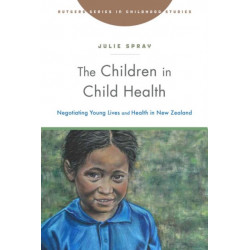 The Children in Child Health: Negotiating Young Lives and Health in New Zealand