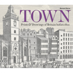 Town: Prints and Drawings of Britain Before 1800