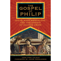 The Gospel of Philip: Jesus, Mary Magdalene and the Gnosis of Sacred Union.