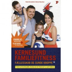 Kernesund familiefitness: fællesskab og sunde kroppe¤med sjove øvelser, afkobling og træning til hjemmebrug