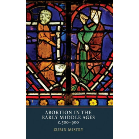 Abortion in the Early Middle Ages, c.500-900
