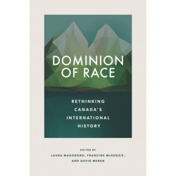 Dominion of Race: Rethinking Canada's International History