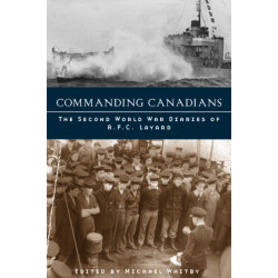 Commanding Canadians: The Second World War Diaries of A.F.C. Layard