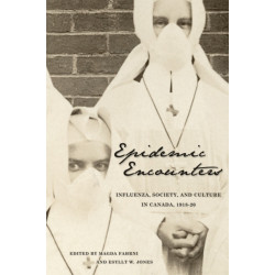 Epidemic Encounters: Influenza, Society, and Culture in Canada, 1918-20