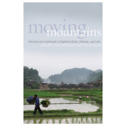 Moving Mountains: Ethnicity and Livelihoods in Highland China, Vietnam, and Laos