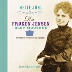 Da frøken Jensen blev moderne: en fortælling om kvinden bag kogebogen