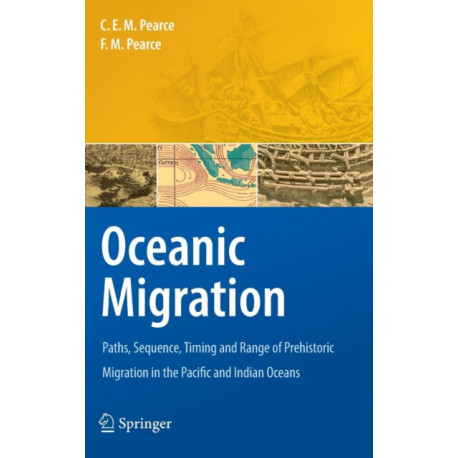 Oceanic Migration: Paths, Sequence, Timing and Range of Prehistoric Migration in the Pacific and Indian Oceans
