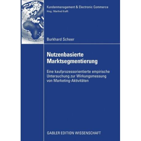 Nutzenbasierte Marktsegmentierung: Eine Kaufprozessorientierte Untersuchung Zur Wirkungsmessung Von Marketing-Aktivitaten