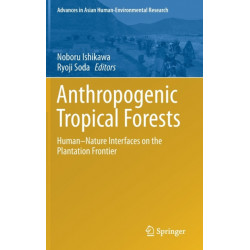 Anthropogenic Tropical Forests: Human-Nature Interfaces on the Plantation Frontier