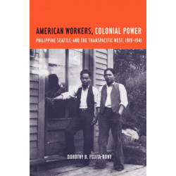 American Workers, Colonial Power: Philippine Seattle and the Transpacific West, 1919-1941
