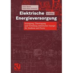 Elektrische Energieversorgung: Erzeugung, Ubertragung und Verteilung elektrischer Energie fur Studium und Praxis
