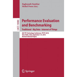 Performance Evaluation and Benchmarking. Traditional - Big Data - Internet of Things: 8th TPC Technology Conference, TPCTC 2016, New Delhi, India, September 5-9, 2016, Revised Selected Papers
