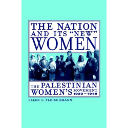 The Nation and Its New Women: The Palestinian Women's Movement, 1920-1948