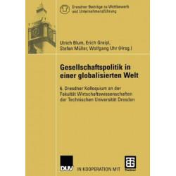 Gesellschaftspolitik in einer globalisierten Welt: 6. Dresdner Kolloquium an der Fakultat Wirtschaftswissenschaften der Technischen Universitat Dresden
