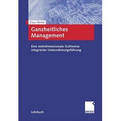 Ganzheitliches Management: Eine mehrdimensionale Sichtweise integrierter Unternehmungsfuhrung