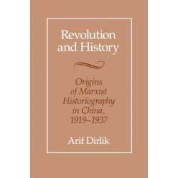 Revolution and History: Origins of Marxist Historiography in China, 1919-1937
