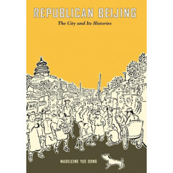 Republican Beijing: The City and Its Histories