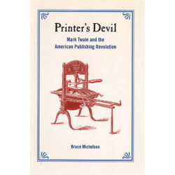 Printer's Devil: Mark Twain and the American Publishing Revolution