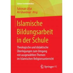 Islamische Bildungsarbeit in Der Schule: Theologische Und Didaktische UEberlegungen Zum Umgang Mit Ausgewahlten Themen Im Islamischen Religionsunterricht