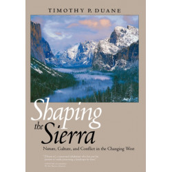 Shaping the Sierra: Nature, Culture, and Conflict in the Changing West