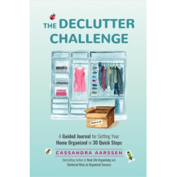 The Declutter Challenge: A Guided Journal for Getting your Home Organized in 30 Quick Steps (Guided Journal for Cleaning & Decorating, for Fans of Cluttered Mess)