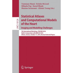 Statistical Atlases and Computational Models of the Heart. Imaging and Modelling Challenges: 7th International Workshop, STACOM 2016, Held in Conjunction with MICCAI 2016, Athens, Greece, October 17, 2016, Revised Selected Papers