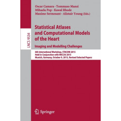 Statistical Atlases and Computational Models of the Heart. Imaging and Modelling Challenges: 6th International Workshop, STACOM 2015, Held in Conjunction with MICCAI 2015, Munich, Germany, October 9, 2015, Revised Selected Papers