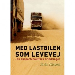 Med lastbilen som levevej: en eksportchaufførs erindringer