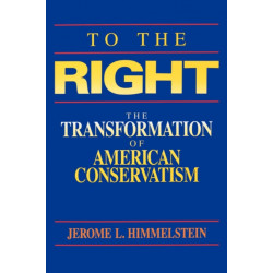 To the Right: The Transformation of American Conservatism