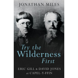 Try the Wilderness First: Eric Gill and David Jones at Capel-y-ffin