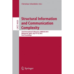 Structural Information and Communication Complexity: 22nd International Colloquium, SIROCCO 2015, Montserrat, Spain, July 14-16, 2015. Post-Proceedings