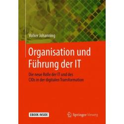 Organisation und Fuhrung der IT: Die neue Rolle der IT und des CIOs in der digitalen Transformation