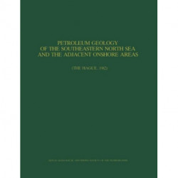 Petroleum Geology of the Southeastern North Sea and the Adjacent Onshore Areas: (The Hague, 1982)