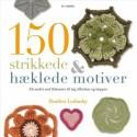 150 strikkede & hæklede motiver: alt andet end firkanter til tøj, tilbehør og tæpper