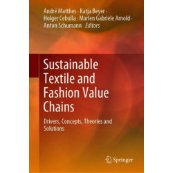 Sustainable Textile and Fashion Value Chains: Drivers, Concepts, Theories and Solutions
