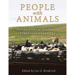 People with Animals: Perspectives and Studies in Ethnozooarchaeology