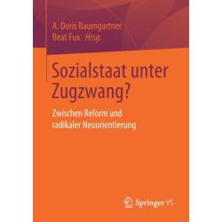 Sozialstaat Unter Zugzwang?: Zwischen Reform Und Radikaler Neuorientierung