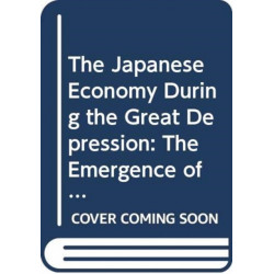 The Japanese Economy During the Great Depression: The Emergence of Macroeconomic Policy in A Small and Open Economy, 1931-1936