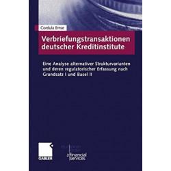 Verbriefungstransaktionen deutscher Kreditinstitute: Eine Analyse alternativer Strukturvarianten und deren regulatorischer Erfassung nach Grundsatz I und Basel II