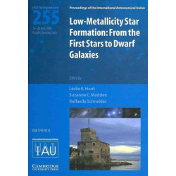 Low-metallicity Star Formation (IAU S255): From the First Stars to Dwarf Galaxies