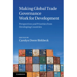 Making Global Trade Governance Work for Development: Perspectives and Priorities from Developing Countries
