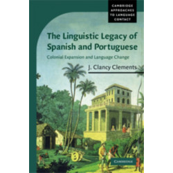 The Linguistic Legacy of Spanish and Portuguese: Colonial Expansion and Language Change