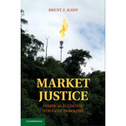 Market Justice: Political Economic Struggle in Bolivia
