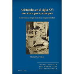 Aristoteles En El Siglo XV: Una Etica Para Principes: Liberalidad, Magnificencia Y Magnanimidad