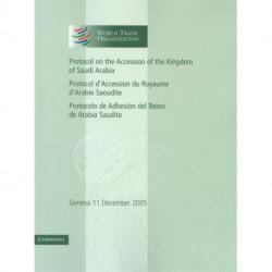 Protocol on the Accession of the Kingdom of Saudi Arabia: Volume 3: Geneva 11 December 2005