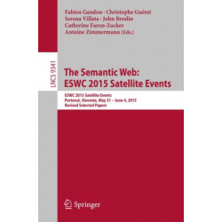 The Semantic Web: ESWC 2015 Satellite Events: ESWC 2015 Satellite Events, Portoroz, Slovenia, May 31 - June 4, 2015, Revised Selected Papers