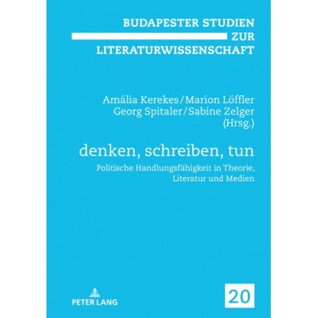 Denken, Schreiben, Tun: Politische Handlungsfahigkeit in Theorie, Literatur Und Medien