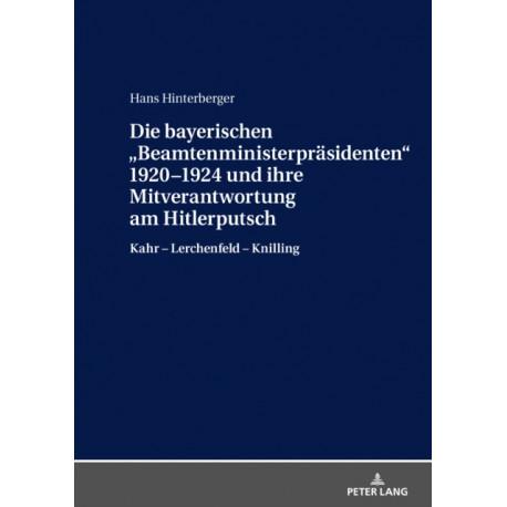 """Die Bayerischen """"beamtenministerprasidenten"""" 1920-1924 Und Ihre Mitverantwortung Am Hitlerputsch: Kahr - Lerchenfeld - Knilling"""