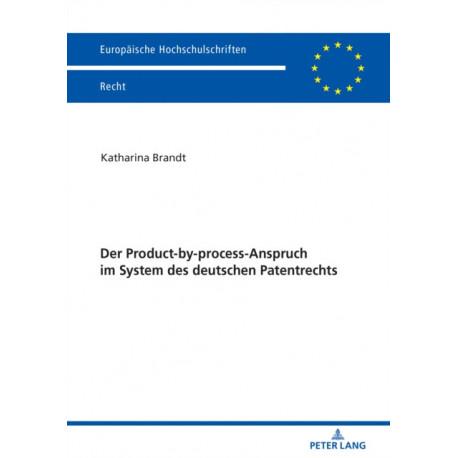 Der Product-By-Process-Anspruch Im System Des Deutschen Patentrechts