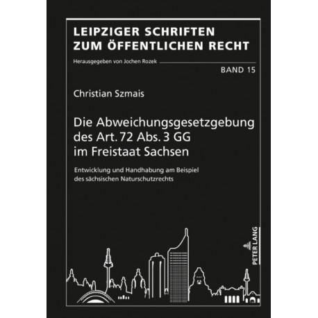 Die Abweichungsgesetzgebung Des Art. 72 Abs. 3 Gg Im Freistaat Sachsen: Entwicklung Und Handhabung Am Beispiel Des Sachsischen Naturschutzrechts